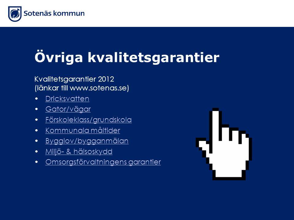 Övriga kvalitetsgarantier Kvalitetsgarantier 2012 (länkar till www.sotenas.se) Dricksvatten Gator/vägar Förskoleklass/grundskola Kommunala måltider By