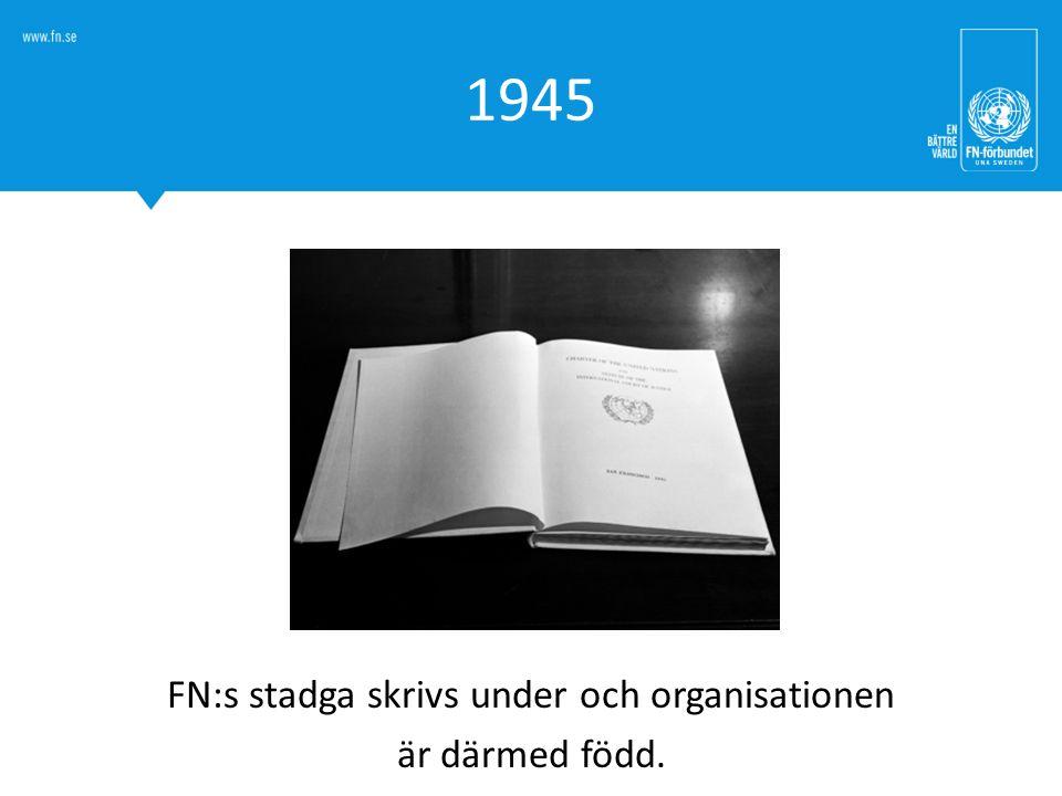 1945 FN:s stadga skrivs under och organisationen är därmed född.