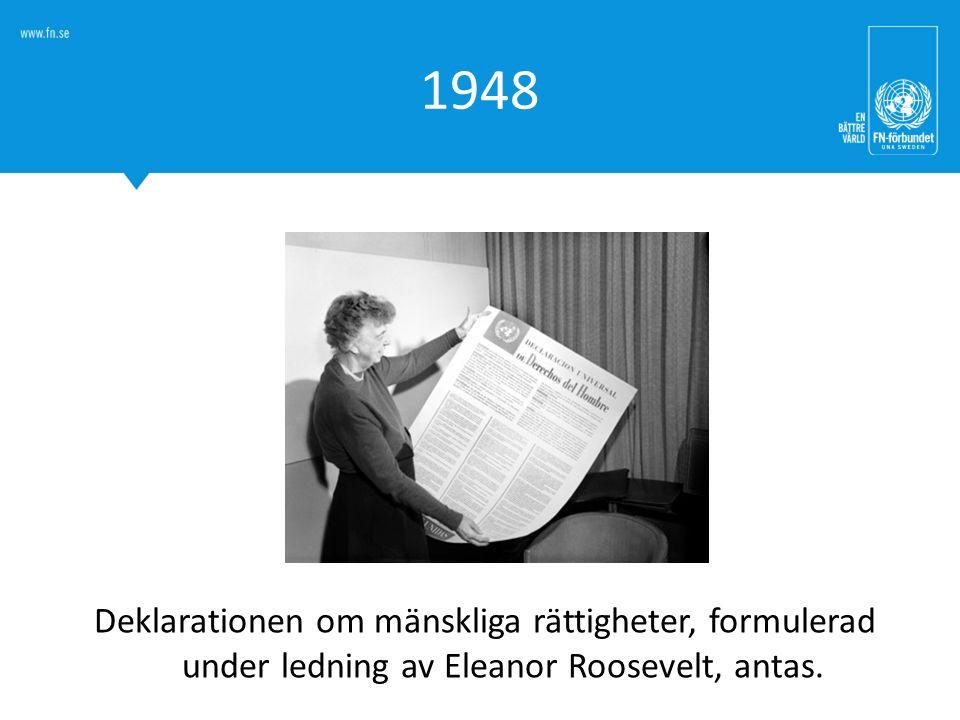 1948 Deklarationen om mänskliga rättigheter, formulerad under ledning av Eleanor Roosevelt, antas.