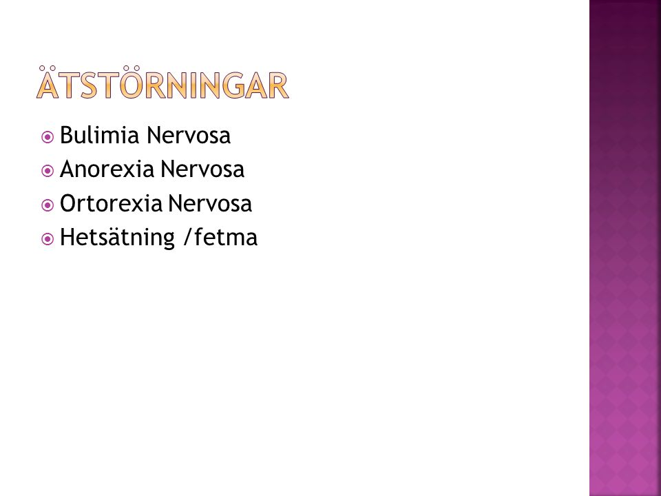  Bulimia Nervosa  Anorexia Nervosa  Ortorexia Nervosa  Hetsätning /fetma