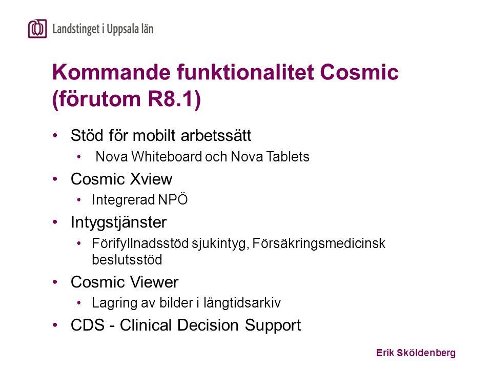 Erik Sköldenberg Kommande funktionalitet Cosmic (förutom R8.1) Stöd för mobilt arbetssätt Nova Whiteboard och Nova Tablets Cosmic Xview Integrerad NPÖ