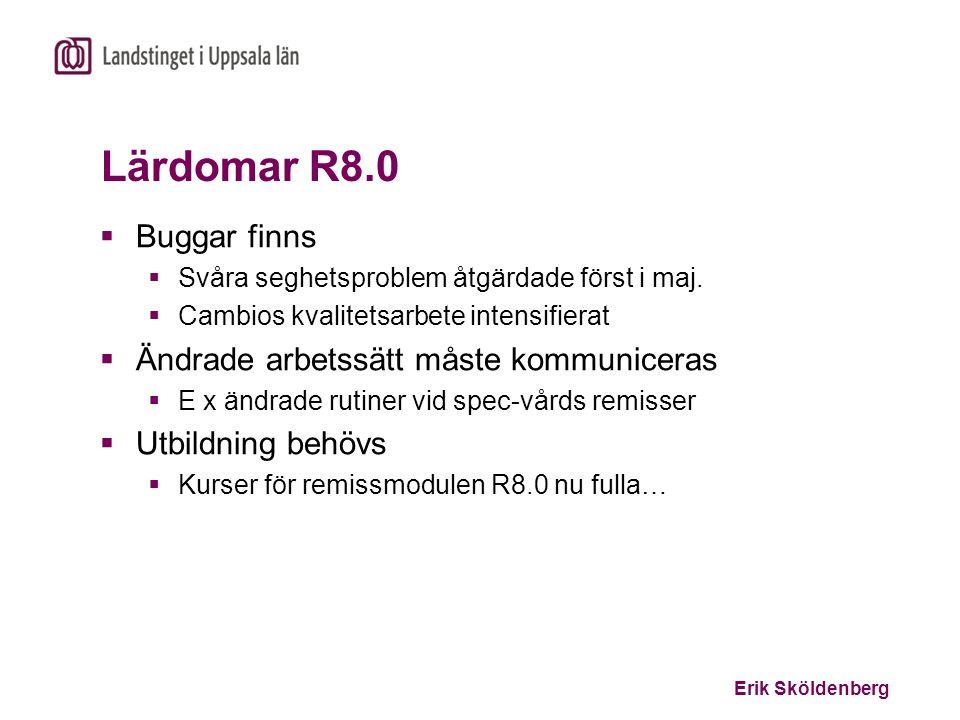 Erik Sköldenberg Lärdomar R8.0  Buggar finns  Svåra seghetsproblem åtgärdade först i maj.  Cambios kvalitetsarbete intensifierat  Ändrade arbetssä