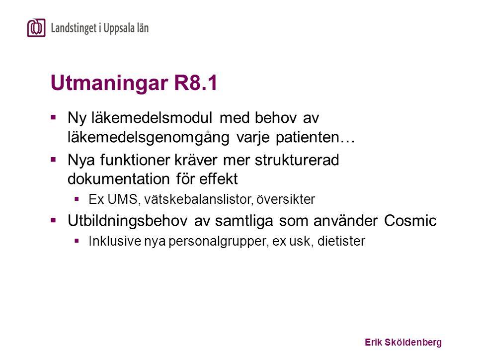 Erik Sköldenberg Utmaningar R8.1  Ny läkemedelsmodul med behov av läkemedelsgenomgång varje patienten…  Nya funktioner kräver mer strukturerad dokum