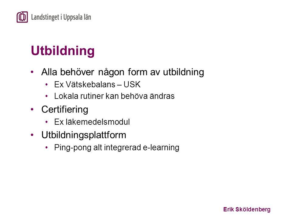 Erik Sköldenberg Utbildning Alla behöver någon form av utbildning Ex Vätskebalans – USK Lokala rutiner kan behöva ändras Certifiering Ex läkemedelsmod