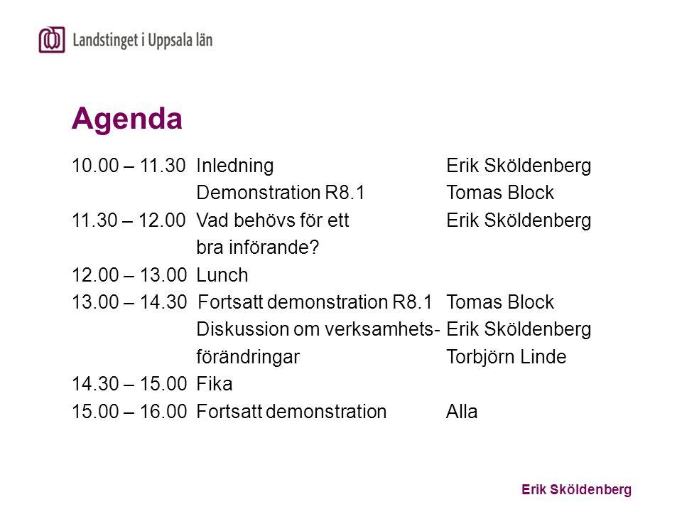 Erik Sköldenberg Agenda 10.00 – 11.30InledningErik Sköldenberg Demonstration R8.1Tomas Block 11.30 – 12.00Vad behövs för ett Erik Sköldenberg bra infö