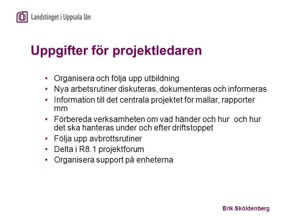 Erik Sköldenberg Uppgifter för projektledaren Organisera och följa upp utbildning Nya arbetsrutiner diskuteras, dokumenteras och informeras Informatio