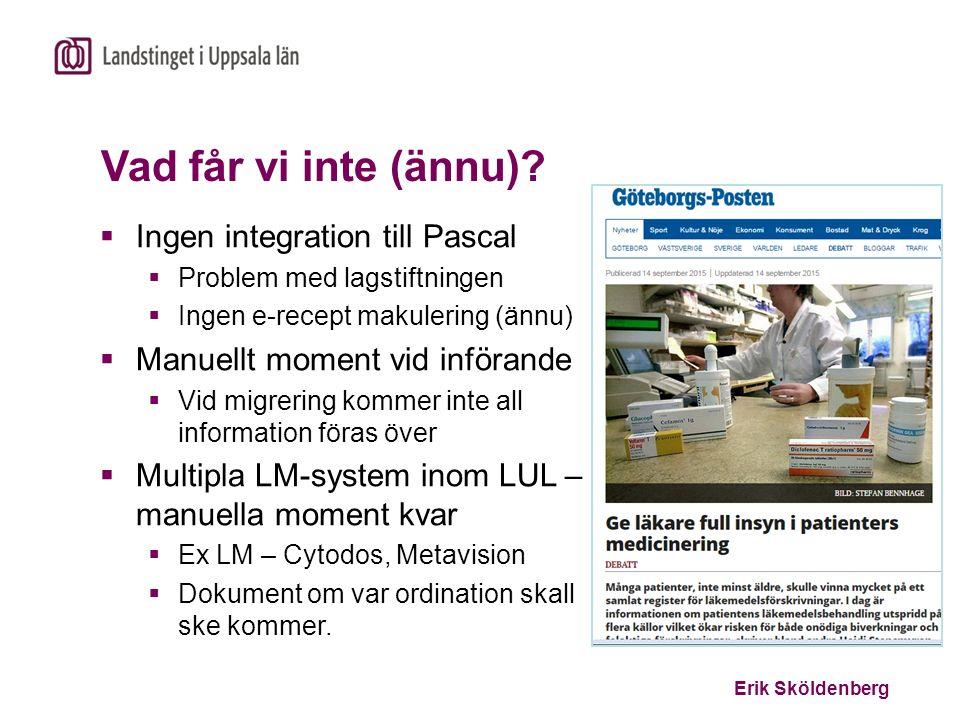 Erik Sköldenberg Vad får vi inte (ännu)?  Ingen integration till Pascal  Problem med lagstiftningen  Ingen e-recept makulering (ännu)  Manuellt mo