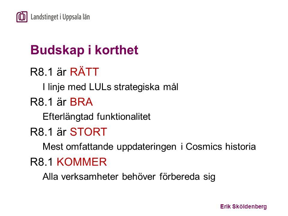 Erik Sköldenberg Budskap i korthet R8.1 är RÄTT I linje med LULs strategiska mål R8.1 är BRA Efterlängtad funktionalitet R8.1 är STORT Mest omfattande