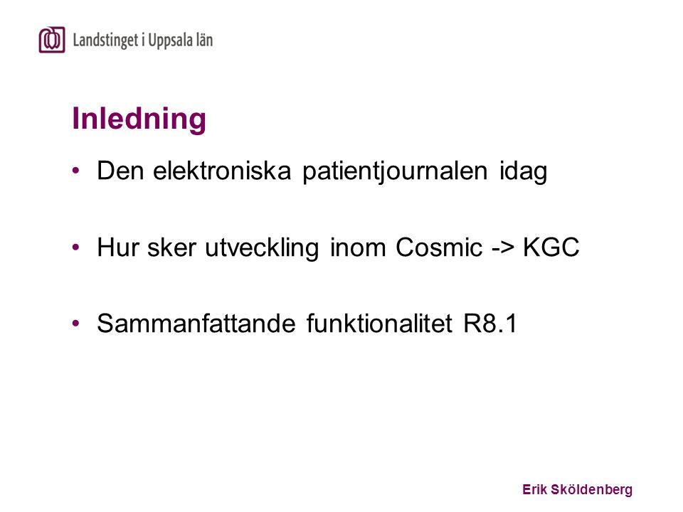 Erik Sköldenberg Inledning Den elektroniska patientjournalen idag Hur sker utveckling inom Cosmic -> KGC Sammanfattande funktionalitet R8.1