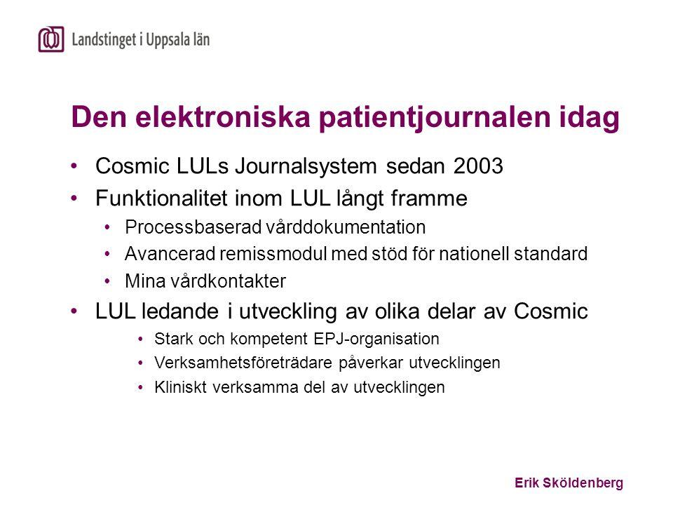 Erik Sköldenberg Den elektroniska patientjournalen idag Cosmic LULs Journalsystem sedan 2003 Funktionalitet inom LUL långt framme Processbaserad vårdd