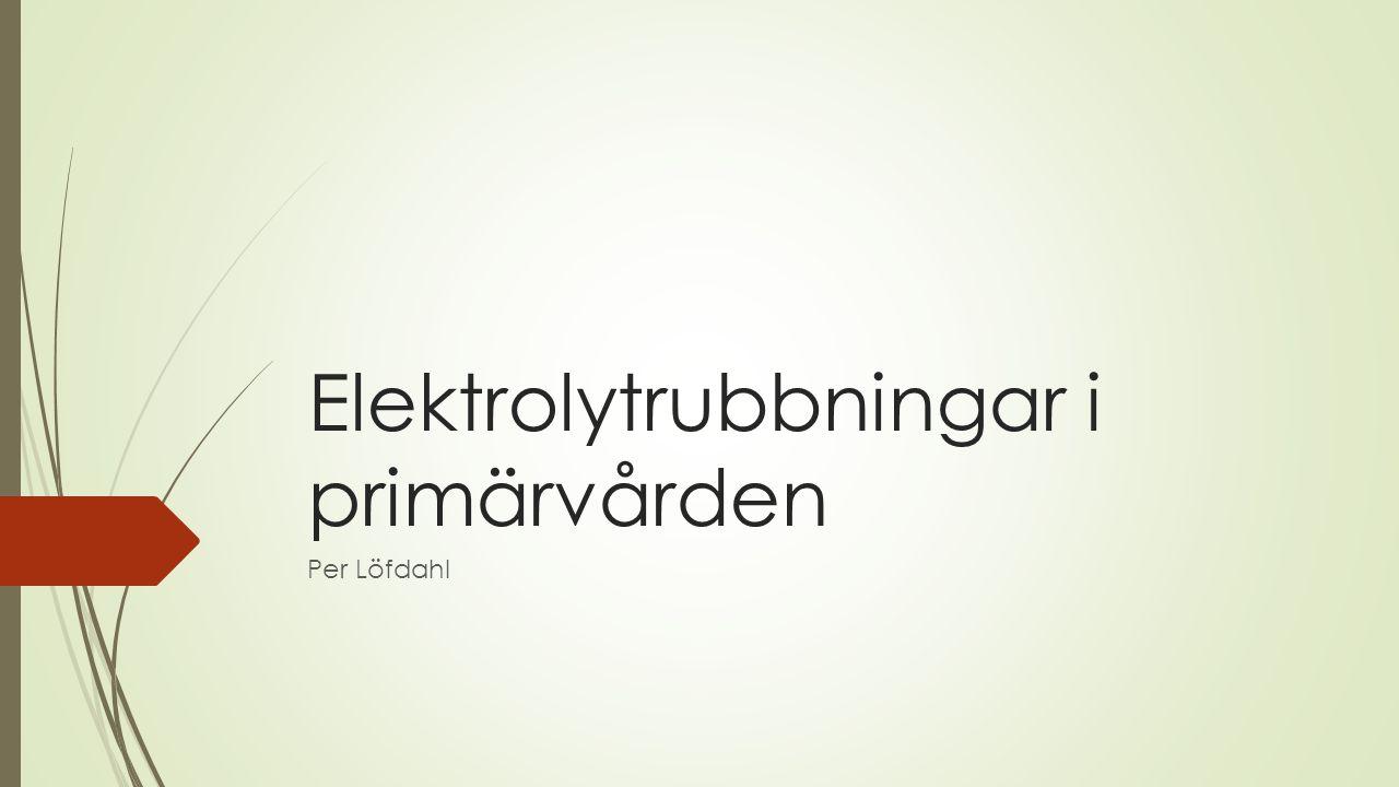 Elektrolytrubbningar i primärvården Per Löfdahl