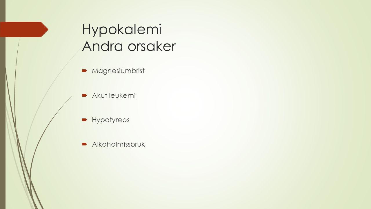 Hypokalemi Andra orsaker  Magnesiumbrist  Akut leukemi  Hypotyreos  Alkoholmissbruk