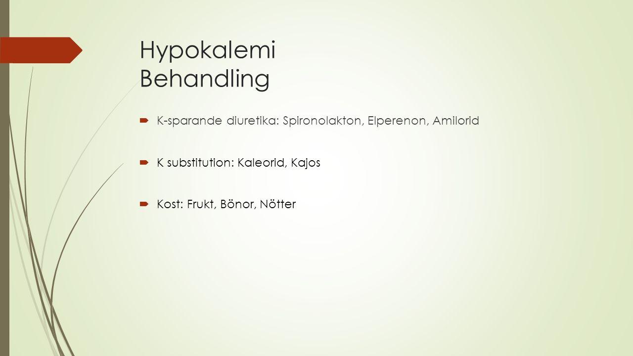 Hypokalemi Behandling  K-sparande diuretika: Spironolakton, Elperenon, Amilorid  K substitution: Kaleorid, Kajos  Kost: Frukt, Bönor, Nötter