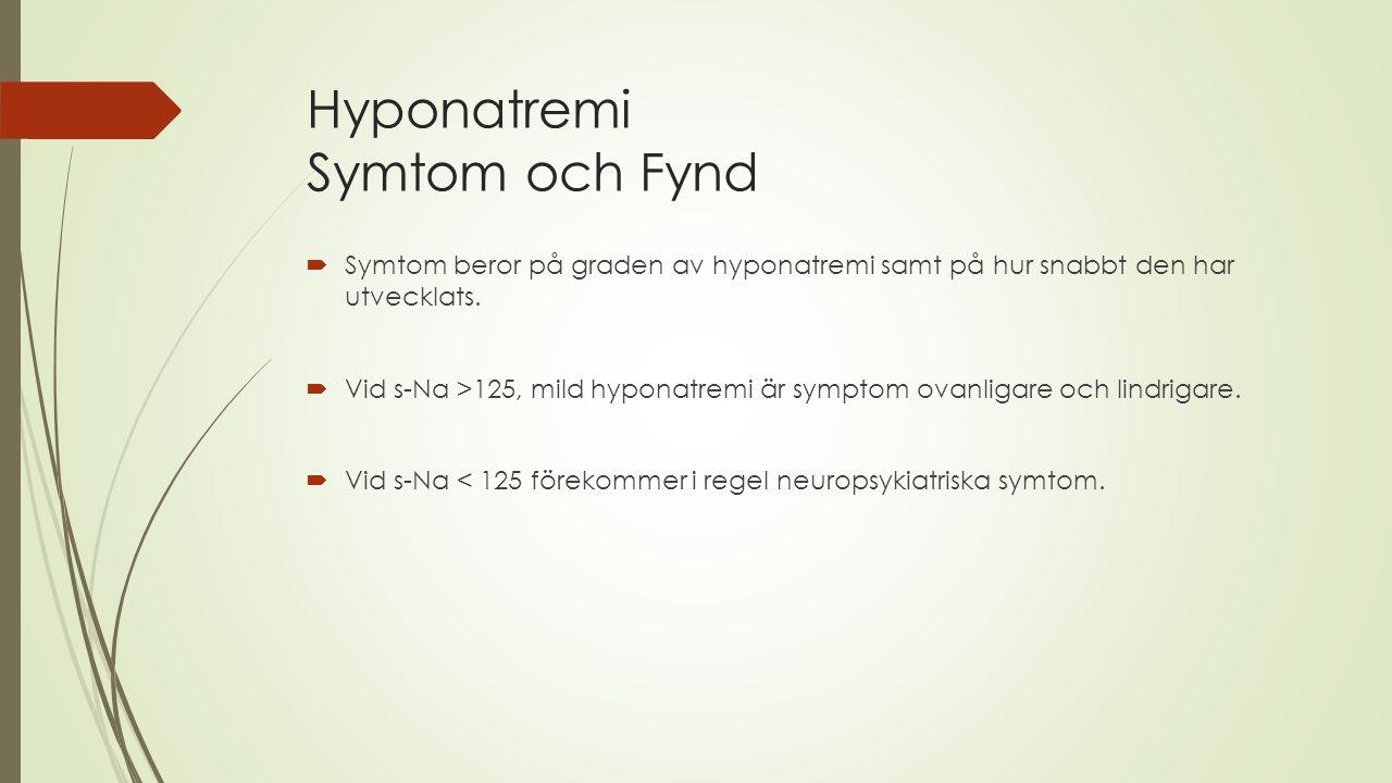 Hyponatremi Symtom och Fynd  Symtom beror på graden av hyponatremi samt på hur snabbt den har utvecklats.  Vid s-Na >125, mild hyponatremi är sympto