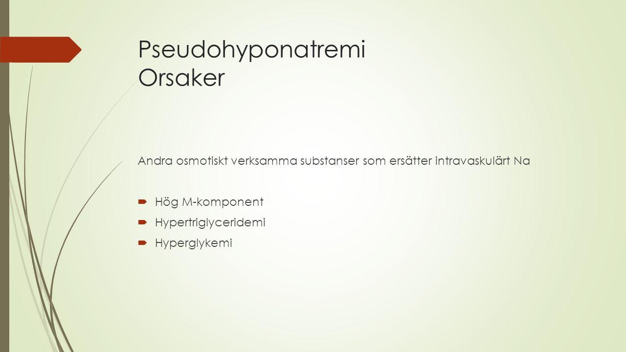 Pseudohyponatremi Orsaker Andra osmotiskt verksamma substanser som ersätter intravaskulärt Na  Hög M-komponent  Hypertriglyceridemi  Hyperglykemi