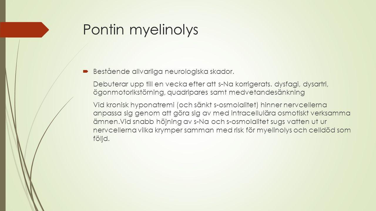 Pontin myelinolys  Bestående allvarliga neurologiska skador. Debuterar upp till en vecka efter att s-Na korrigerats. dysfagi, dysartri, ögonmotorikst