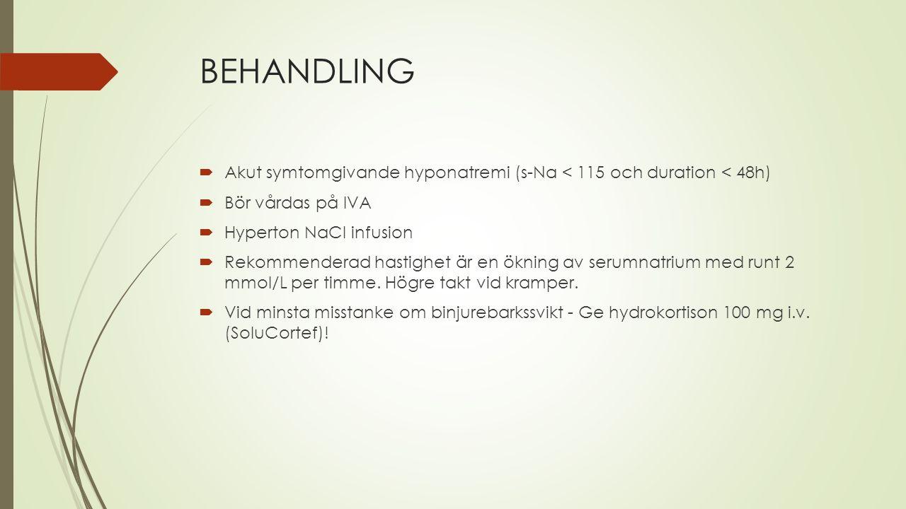 BEHANDLING  Akut symtomgivande hyponatremi (s-Na < 115 och duration < 48h)  Bör vårdas på IVA  Hyperton NaCl infusion  Rekommenderad hastighet är