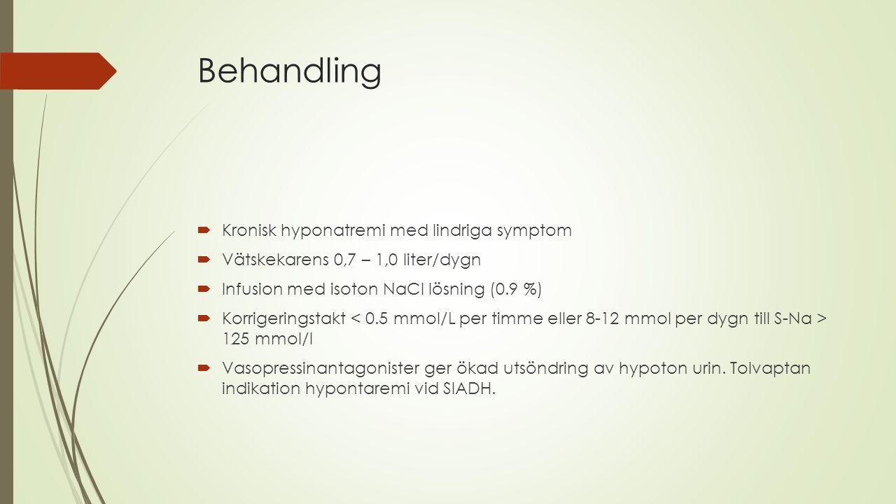 Behandling  Kronisk hyponatremi med lindriga symptom  Vätskekarens 0,7 – 1,0 liter/dygn  Infusion med isoton NaCl lösning (0.9 %)  Korrigeringstak