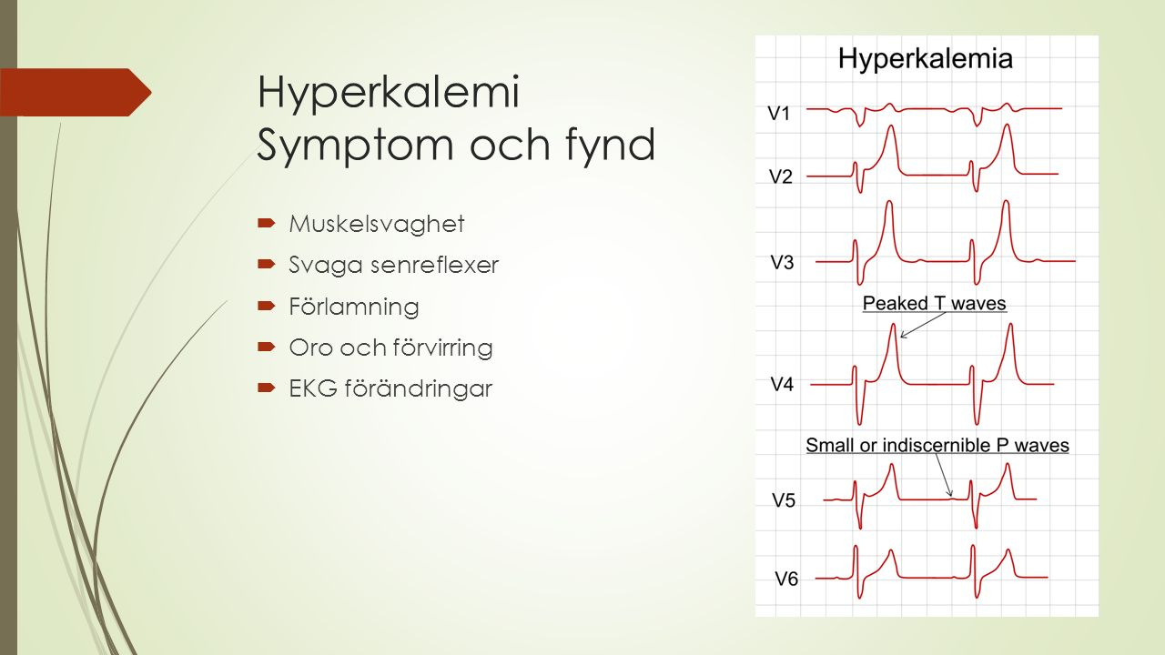 Hyperkalemi Symptom och fynd  Muskelsvaghet  Svaga senreflexer  Förlamning  Oro och förvirring  EKG förändringar
