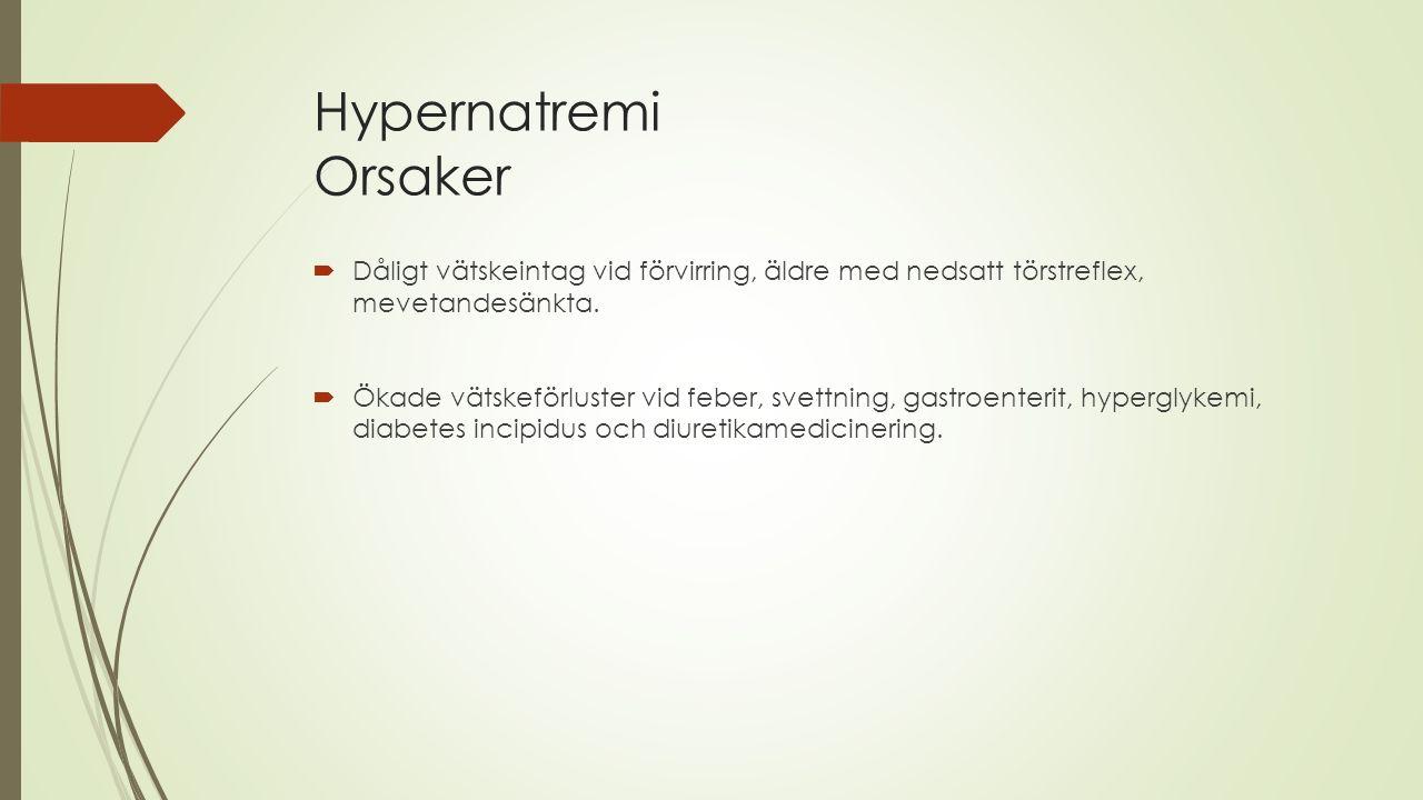 Hypernatremi Orsaker  Dåligt vätskeintag vid förvirring, äldre med nedsatt törstreflex, mevetandesänkta.  Ökade vätskeförluster vid feber, svettning