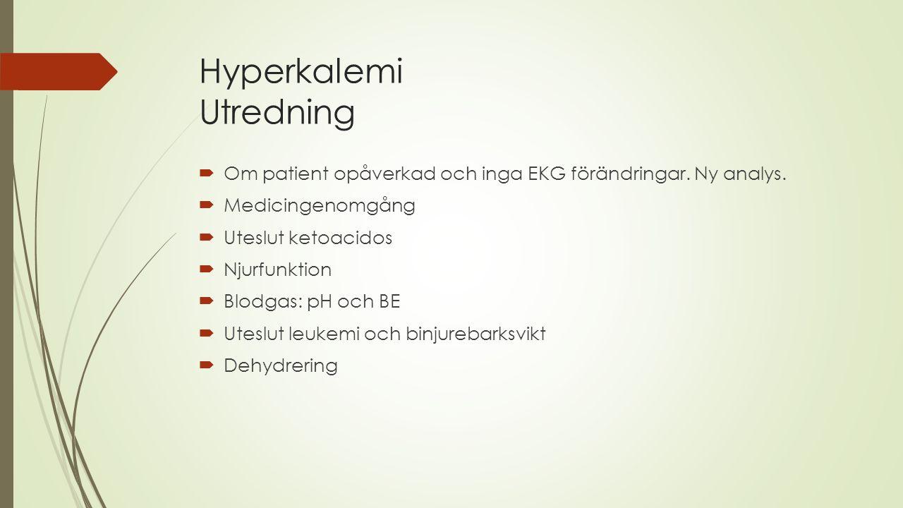 Hyperkalemi Utredning  Om patient opåverkad och inga EKG förändringar. Ny analys.  Medicingenomgång  Uteslut ketoacidos  Njurfunktion  Blodgas: p