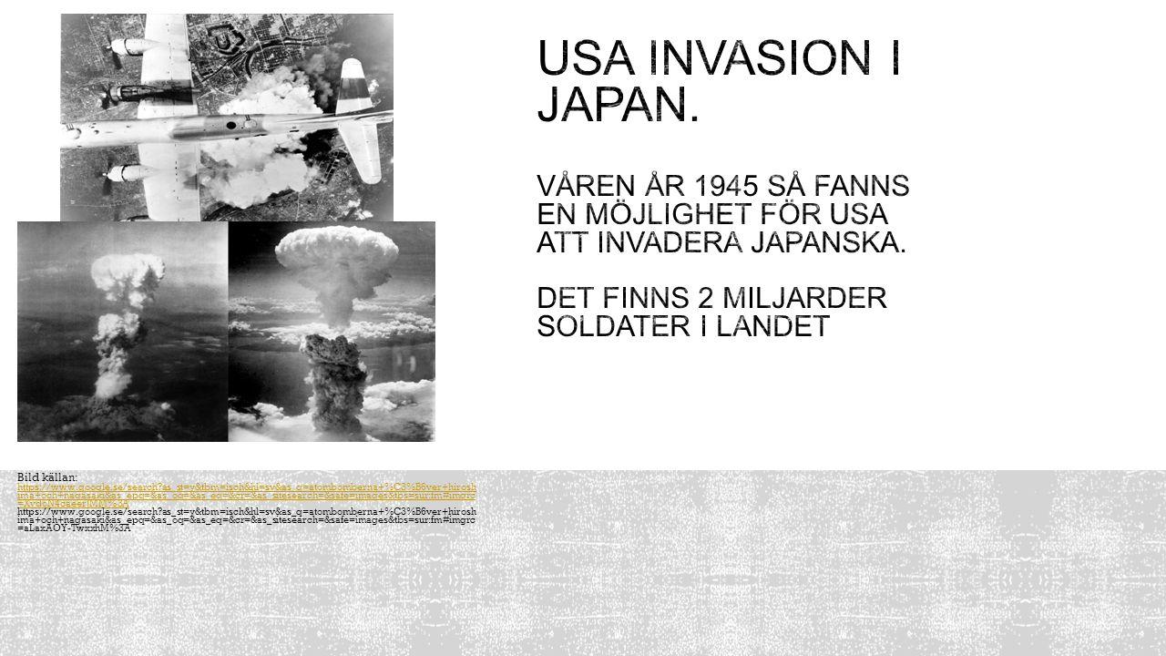 Bild källan: https://www.google.se/search?as_st=y&tbm=isch&hl=sv&as_q=atombomberna+%C3%B6ver+hirosh ima+och+nagasaki&as_epq=&as_oq=&as_eq=&cr=&as_site