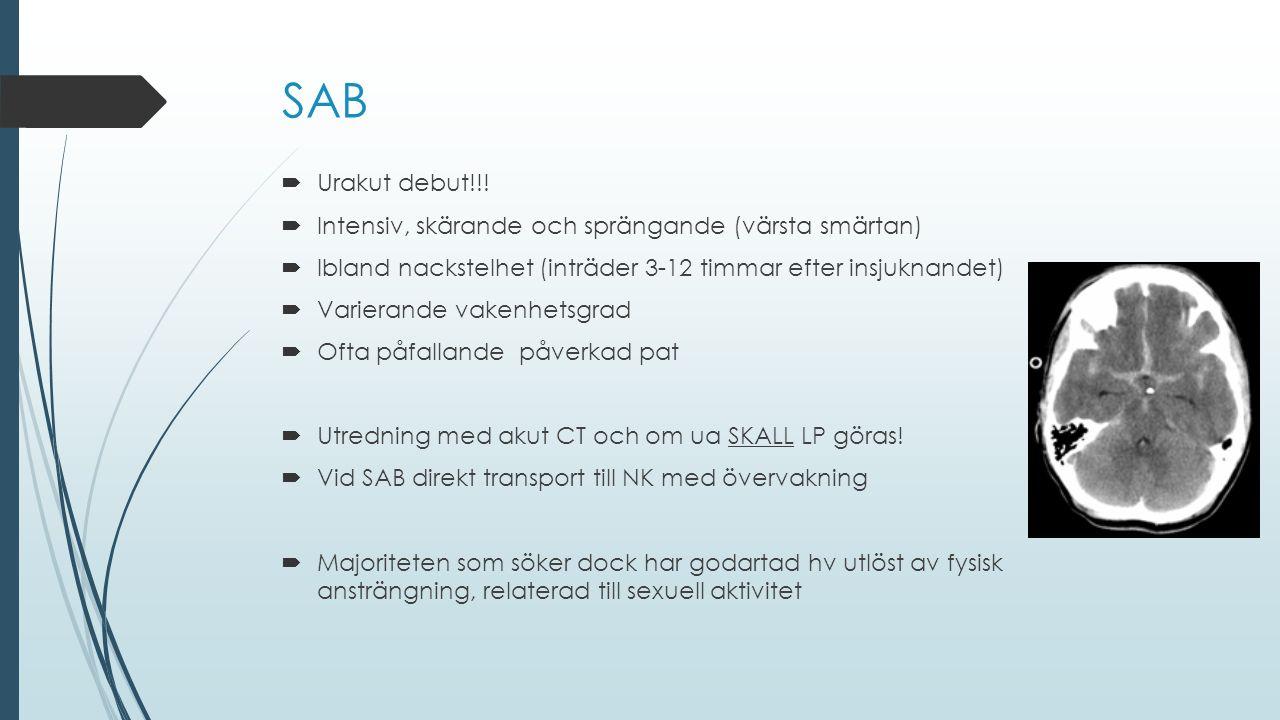 SAB  Urakut debut!!!  Intensiv, skärande och sprängande (värsta smärtan)  Ibland nackstelhet (inträder 3-12 timmar efter insjuknandet)  Varierande