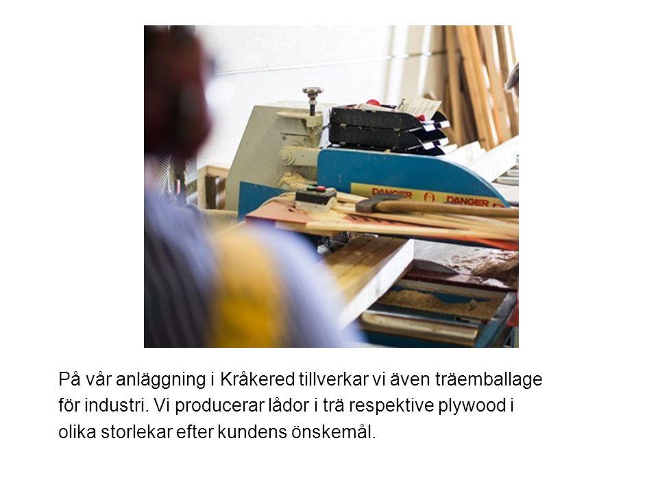 På vår anläggning i Kråkered tillverkar vi även träemballage för industri.