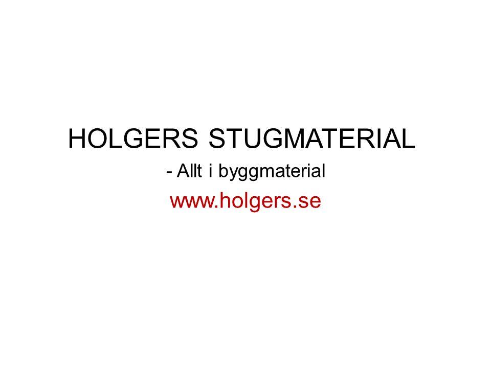 HOLGERS STUGMATERIAL - Allt i byggmaterial www.holgers.se