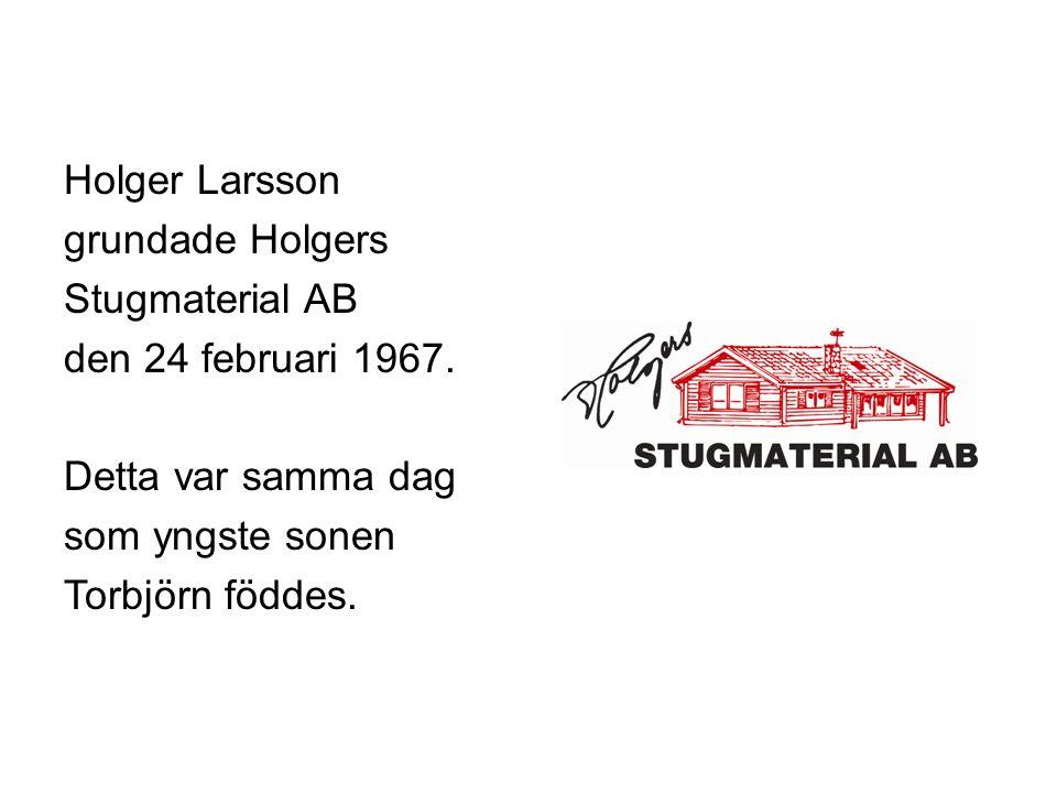 Holger Larsson grundade Holgers Stugmaterial AB den 24 februari 1967.