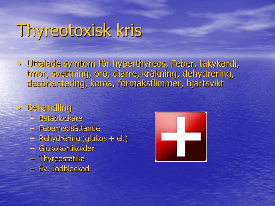 Thyreotoxisk kris Uttalade symtom för hyperthyreos, Feber, takykardi, tmor, svettning, oro, diarre, kräkning, dehydrering, desorientering, koma, förma