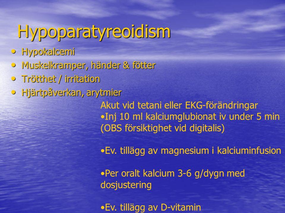 Hypoparatyreoidism Hypokalcemi Hypokalcemi Muskelkramper, händer & fötter Muskelkramper, händer & fötter Trötthet / irritation Trötthet / irritation H