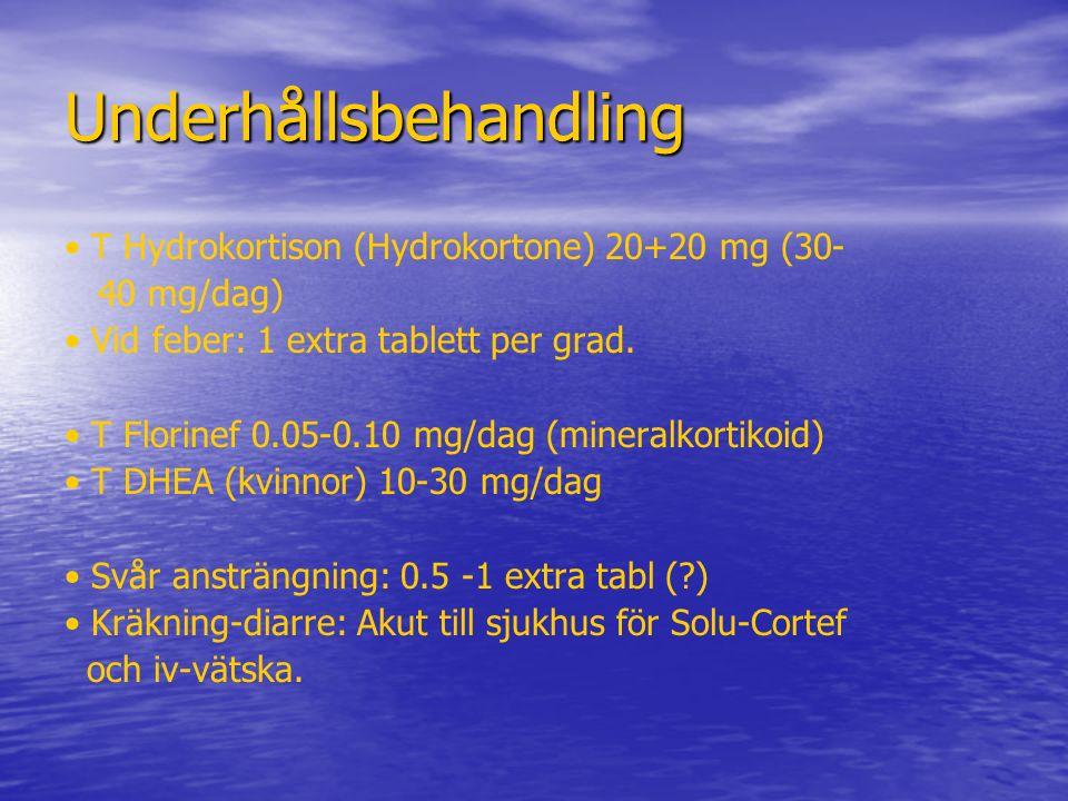 Underhållsbehandling T Hydrokortison (Hydrokortone) 20+20 mg (30- 40 mg/dag) Vid feber: 1 extra tablett per grad. T Florinef 0.05-0.10 mg/dag (mineral
