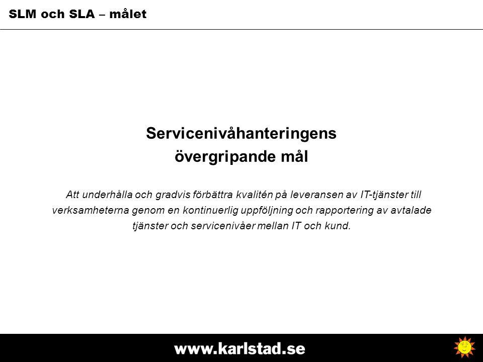 SLM och SLA – målet Servicenivåhanteringens övergripande mål Att underhålla och gradvis förbättra kvalitén på leveransen av IT-tjänster till verksamhe