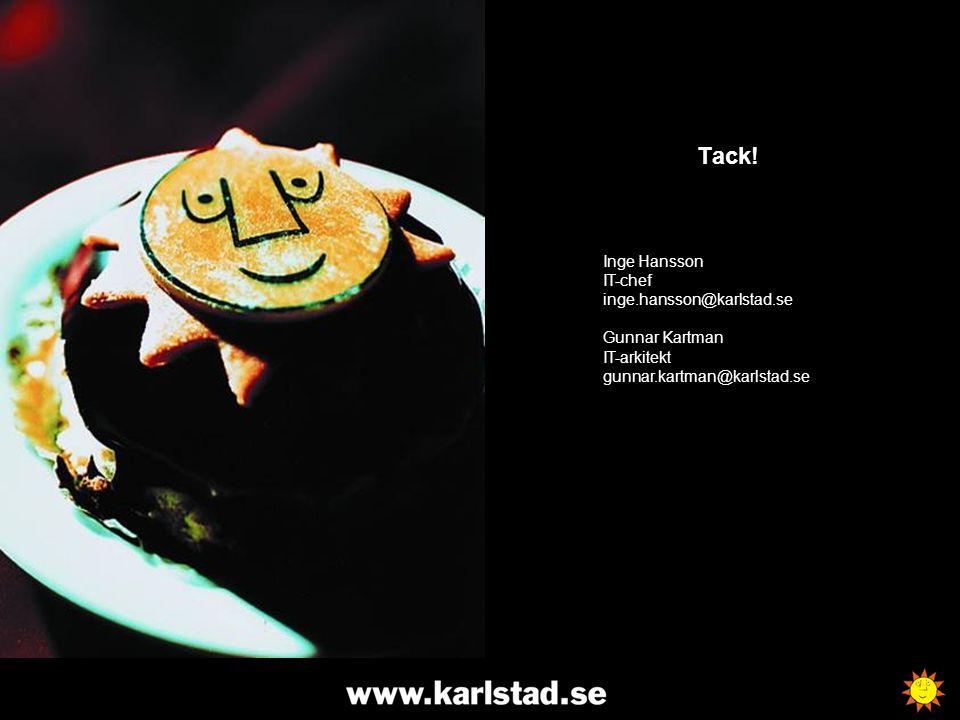 Tack! Inge Hansson IT-chef inge.hansson@karlstad.se Gunnar Kartman IT-arkitekt gunnar.kartman@karlstad.se