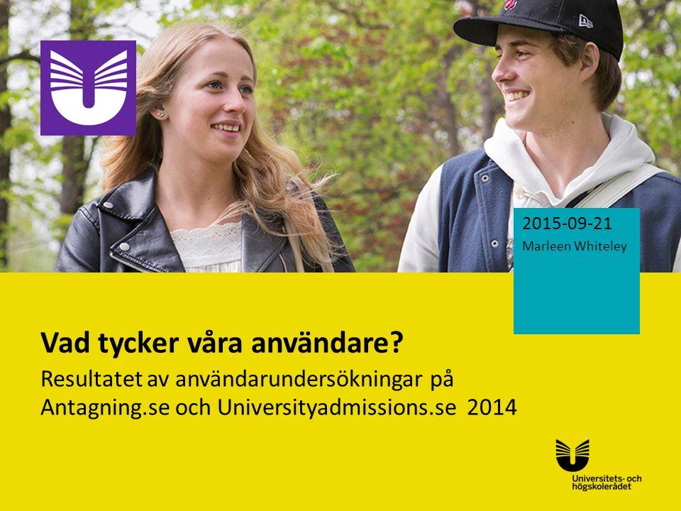 Sv Vad tycker våra användare? Resultatet av användarundersökningar på Antagning.se och Universityadmissions.se 2014 2015-09-21 Marleen Whiteley