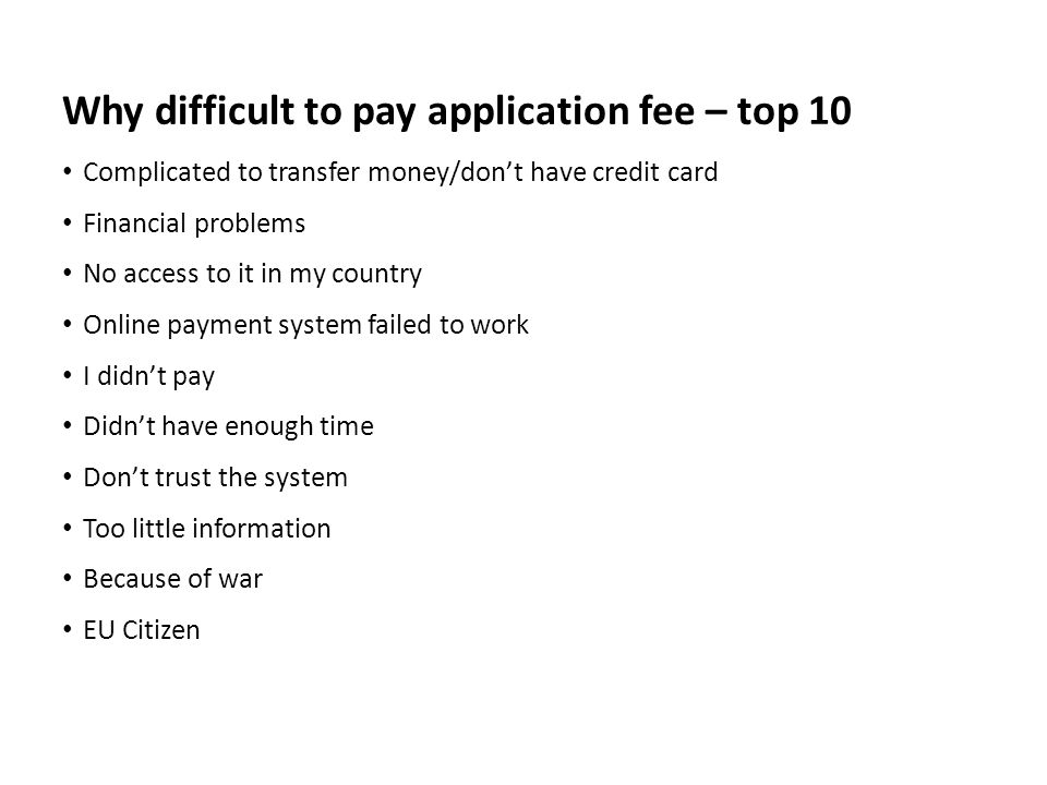 Sv Complicated to transfer money/don't have credit card Financial problems No access to it in my country Online payment system failed to work I didn't pay Didn't have enough time Don't trust the system Too little information Because of war EU Citizen Why difficult to pay application fee – top 10
