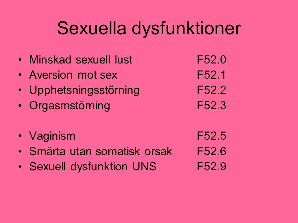 Sexologiska diagnoser DSM V Female orgasmic disorder Female sexual interest/arousal disorder Genito-pelvic pain/penetration disorder Bakgrund: Ny syn på kvinnors sexualitet Nya kunskaper om vaginism och vestibulit