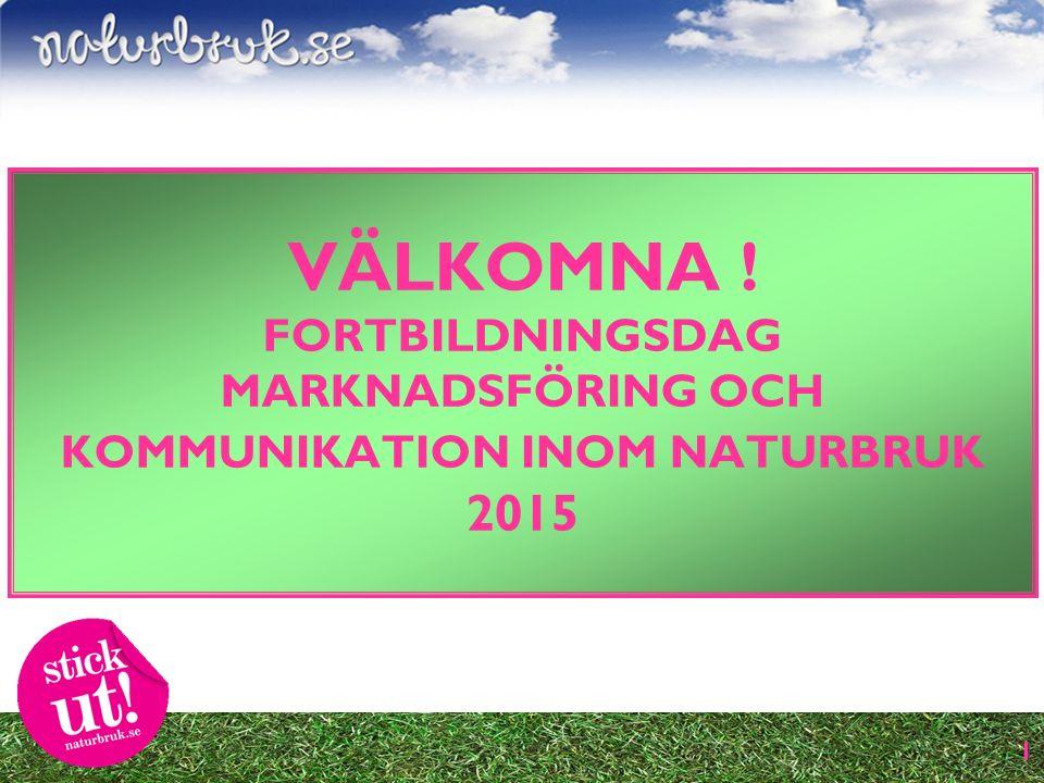 1 VÄLKOMNA ! FORTBILDNINGSDAG MARKNADSFÖRING OCH KOMMUNIKATION INOM NATURBRUK 2015