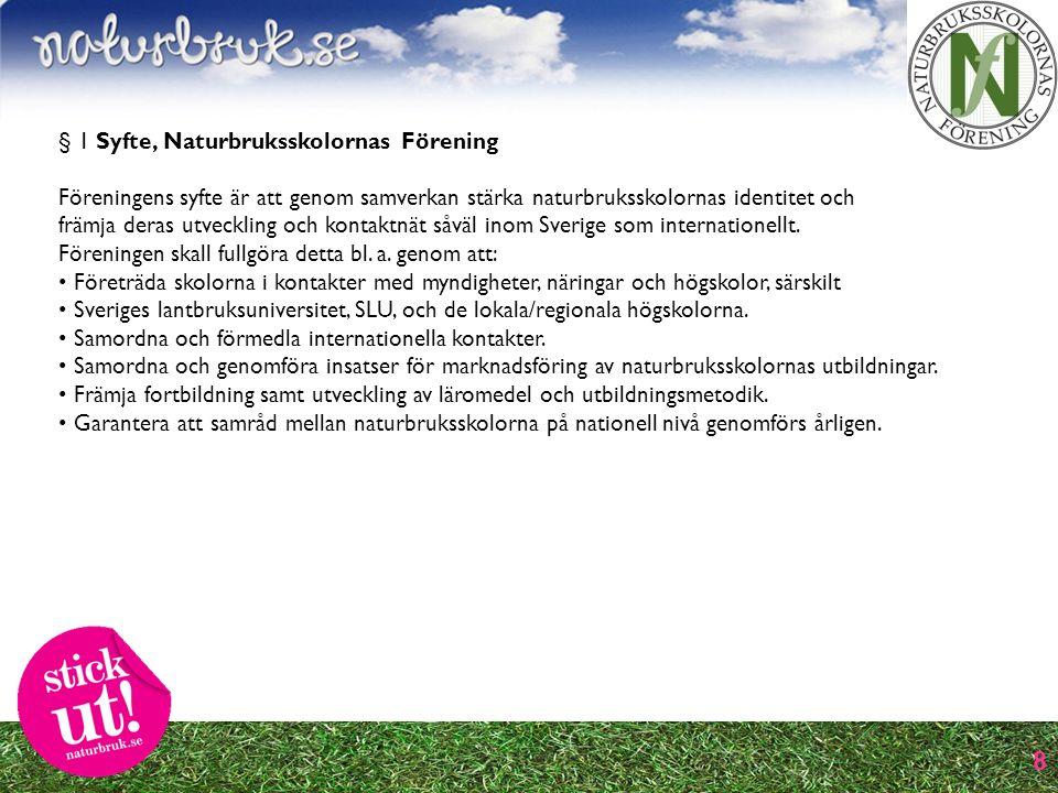 8 § 1 Syfte, Naturbruksskolornas Förening Föreningens syfte är att genom samverkan stärka naturbruksskolornas identitet och främja deras utveckling och kontaktnät såväl inom Sverige som internationellt.