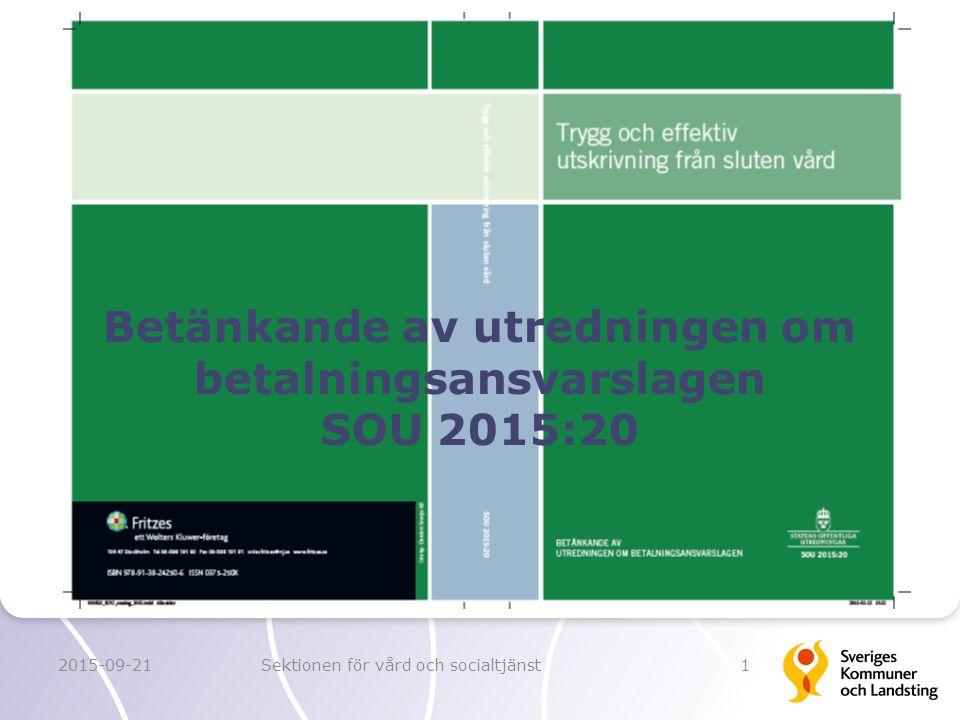 2015-09-21Sektionen för vård och socialtjänst1 Betänkande av utredningen om betalningsansvarslagen SOU 2015:20