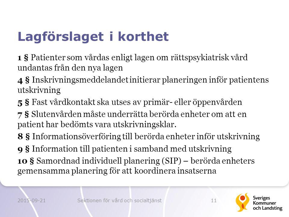 Lagförslaget i korthet 1 § Patienter som vårdas enligt lagen om rättspsykiatrisk vård undantas från den nya lagen 4 § Inskrivningsmeddelandet initiera