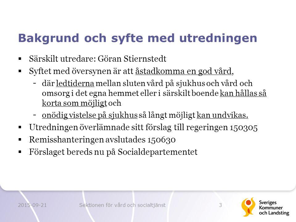 Bakgrund och syfte med utredningen  Särskilt utredare: Göran Stiernstedt  Syftet med översynen är att åstadkomma en god vård, - där ledtiderna mella