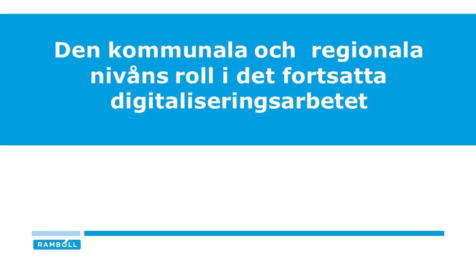 Den kommunala och regionala nivåns roll i det fortsatta digitaliseringsarbetet