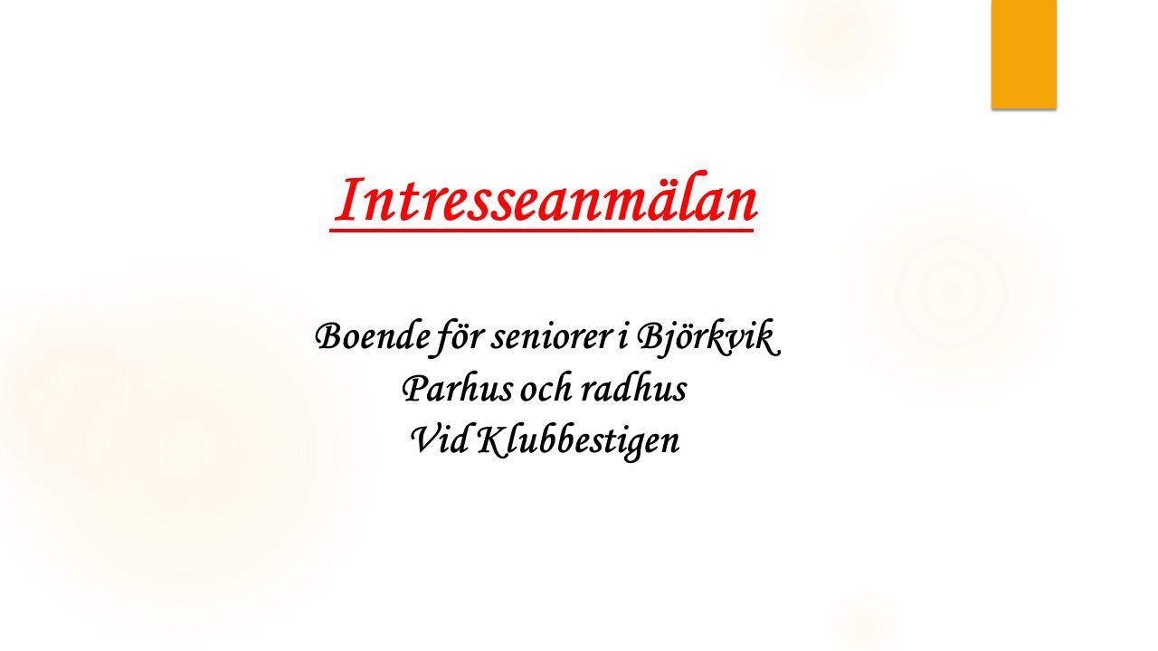 Intresseanmälan Boende för seniorer i Björkvik Parhus och radhus Vid Klubbestigen