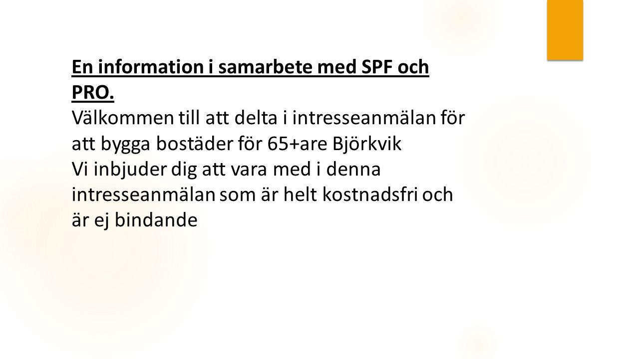 En information i samarbete med SPF och PRO. Välkommen till att delta i intresseanmälan för att bygga bostäder för 65+are Björkvik Vi inbjuder dig att