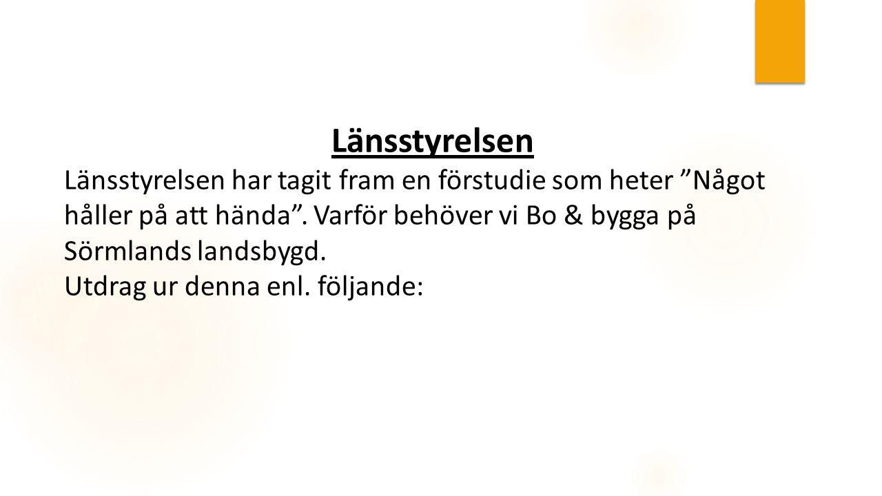 """Länsstyrelsen Länsstyrelsen har tagit fram en förstudie som heter """"Något håller på att hända"""". Varför behöver vi Bo & bygga på Sörmlands landsbygd. Ut"""