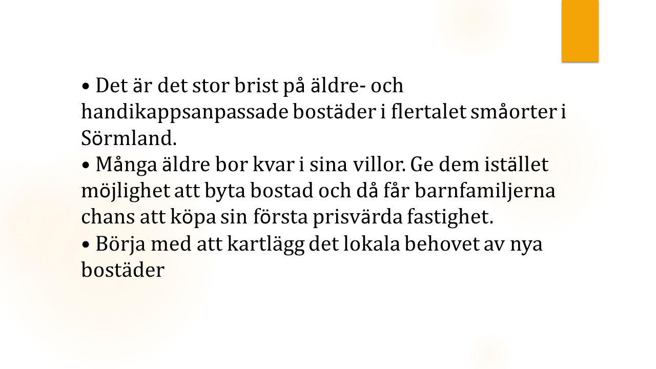 Det ä r det stor brist p å ä ldre- och handikappsanpassade bost ä der i flertalet sm å orter i S ö rmland.