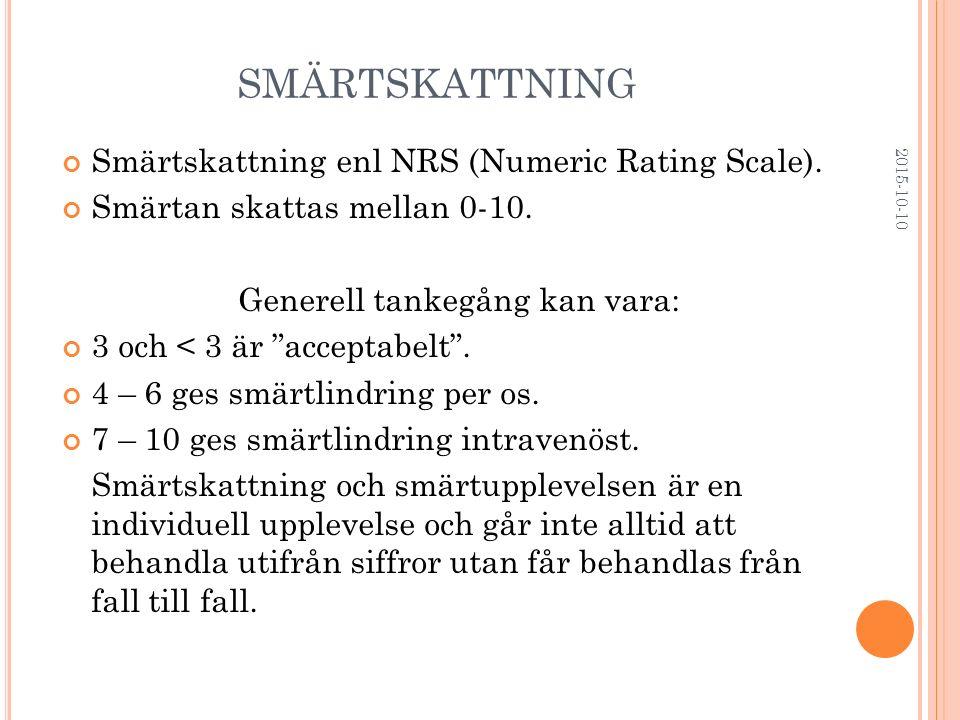 """SMÄRTSKATTNING Smärtskattning enl NRS (Numeric Rating Scale). Smärtan skattas mellan 0-10. Generell tankegång kan vara: 3 och < 3 är """"acceptabelt"""". 4"""