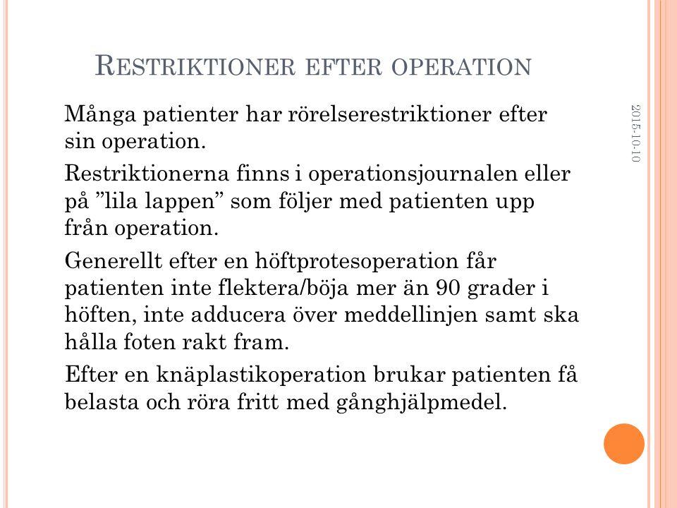 """R ESTRIKTIONER EFTER OPERATION Många patienter har rörelserestriktioner efter sin operation. Restriktionerna finns i operationsjournalen eller på """"lil"""